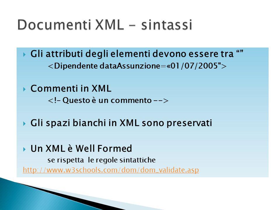 """ Gli attributi degli elementi devono essere tra """"""""  Commenti in XML  Gli spazi bianchi in XML sono preservati  Un XML è Well Formed se rispetta le"""
