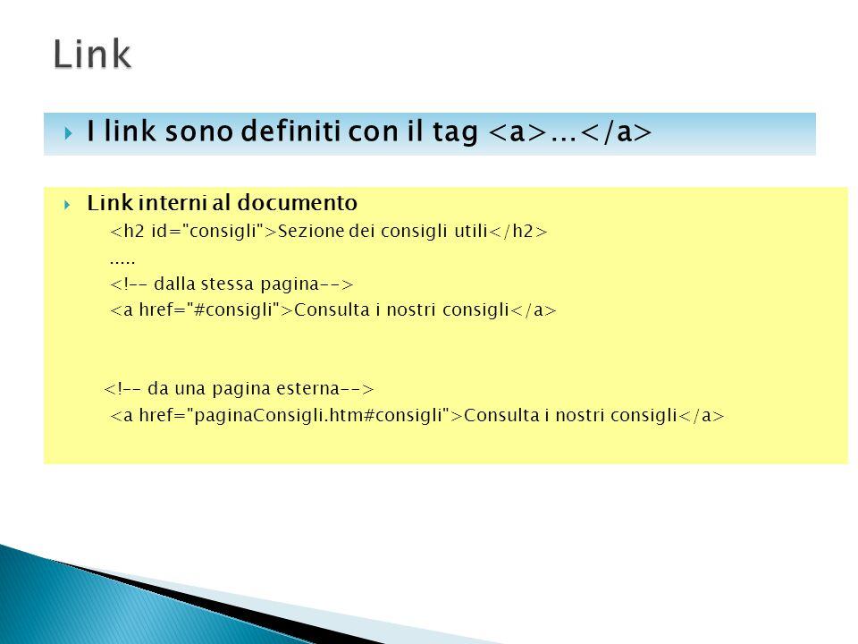  Link interni al documento Sezione dei consigli utili..... Consulta i nostri consigli Consulta i nostri consigli  I link sono definiti con il tag …