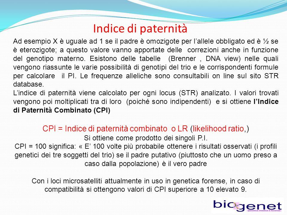 Indice di paternità Ad esempio X è uguale ad 1 se il padre è omozigote per l'allele obbligato ed è ½ se è eterozigote; a questo valore vanno apportate delle correzioni anche in funzione del genotipo materno.