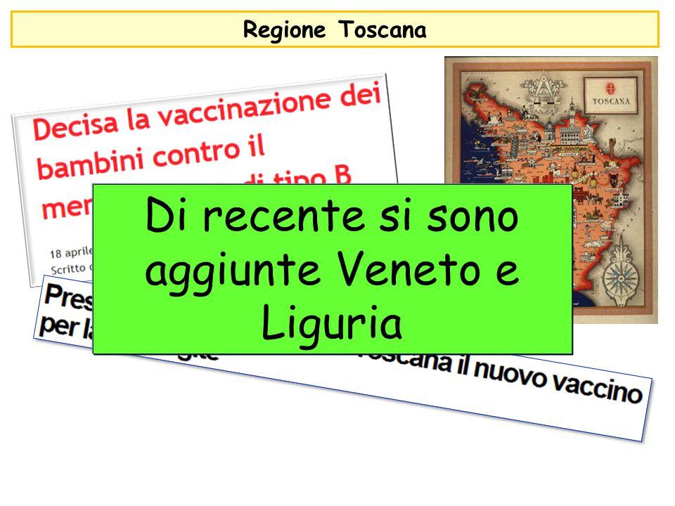 Regione Toscana Di recente si sono aggiunte Veneto e Liguria