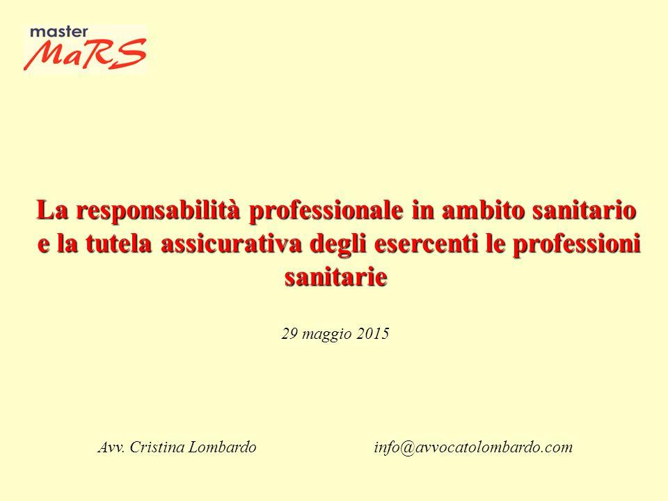 La responsabilità professionale in ambito sanitario e la tutela assicurativa degli esercenti le professioni sanitarie e la tutela assicurativa degli esercenti le professioni sanitarie 29 maggio 2015 Avv.