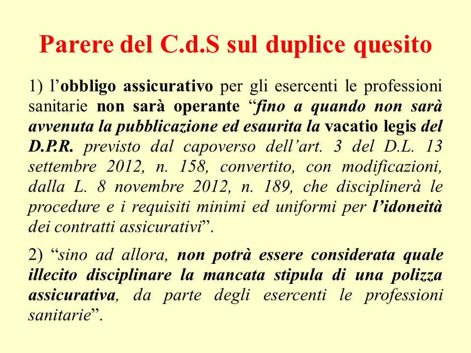Parere del C.d.S sul duplice quesito 1) l'obbligo assicurativo per gli esercenti le professioni sanitarie non sarà operante fino a quando non sarà avvenuta la pubblicazione ed esaurita la vacatio legis del D.P.R.
