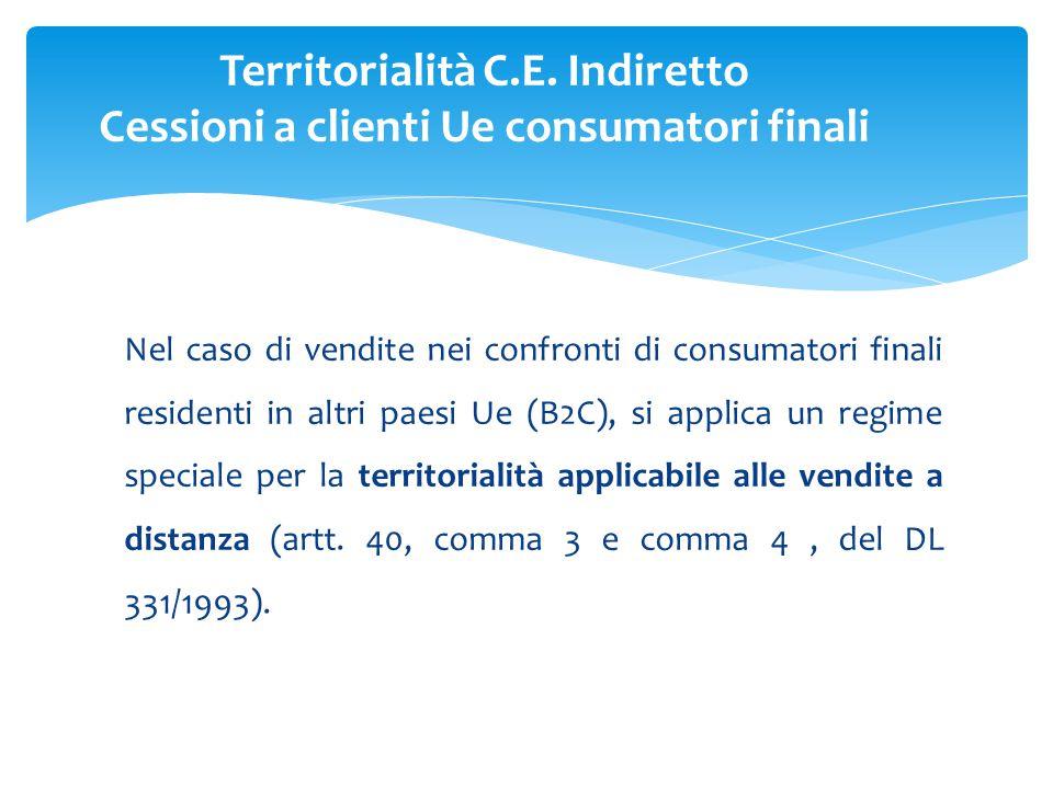 Nel caso di vendite nei confronti di consumatori finali residenti in altri paesi Ue (B2C), si applica un regime speciale per la territorialità applicabile alle vendite a distanza (artt.