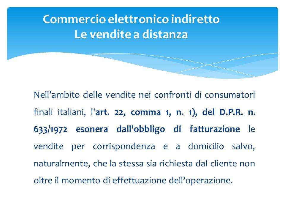 Nell'ambito delle vendite nei confronti di consumatori finali italiani, l art.