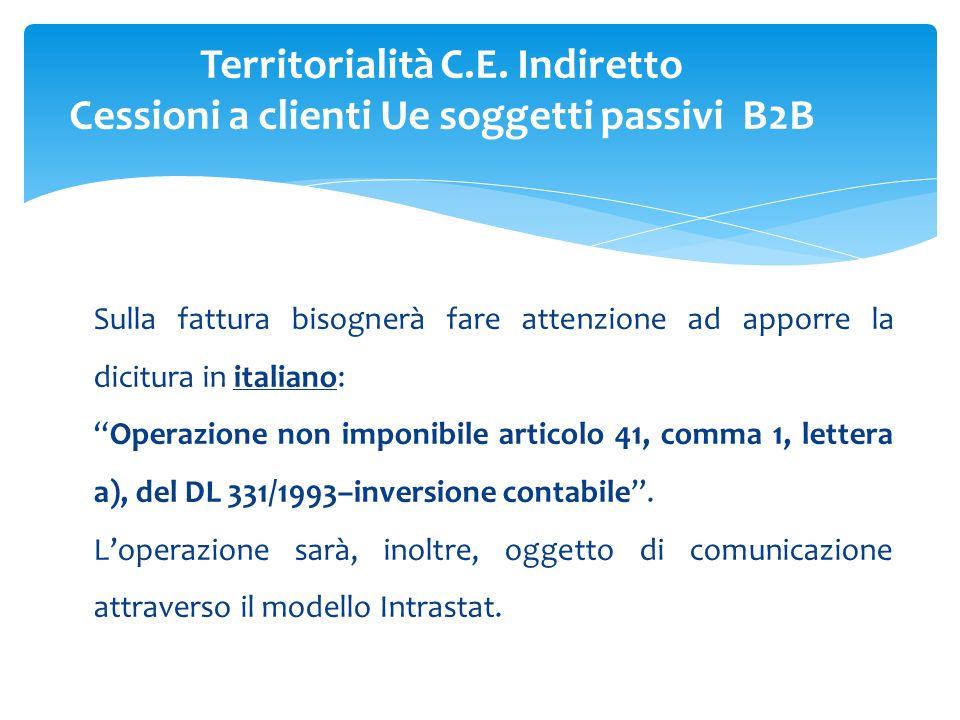 Sulla fattura bisognerà fare attenzione ad apporre la dicitura in italiano: Operazione non imponibile articolo 41, comma 1, lettera a), del DL 331/1993–inversione contabile .