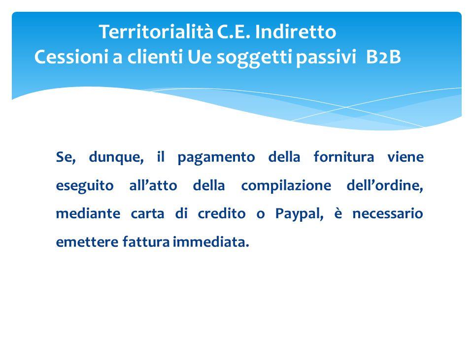 Se, dunque, il pagamento della fornitura viene eseguito all'atto della compilazione dell'ordine, mediante carta di credito o Paypal, è necessario emettere fattura immediata.