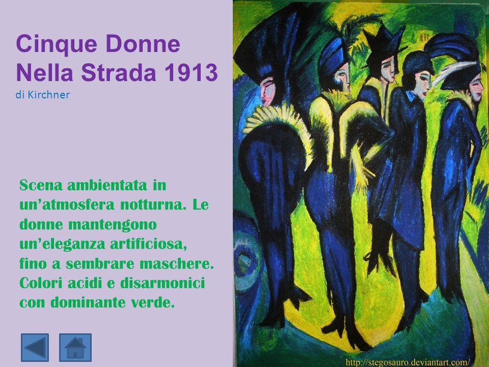 Cinque Donne Nella Strada 1913 di Kirchner Scena ambientata in un'atmosfera notturna. Le donne mantengono un'eleganza artificiosa, fino a sembrare mas