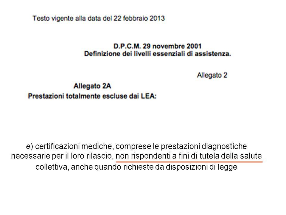e) certificazioni mediche, comprese le prestazioni diagnostiche necessarie per il loro rilascio, non rispondenti a fini di tutela della salute collett