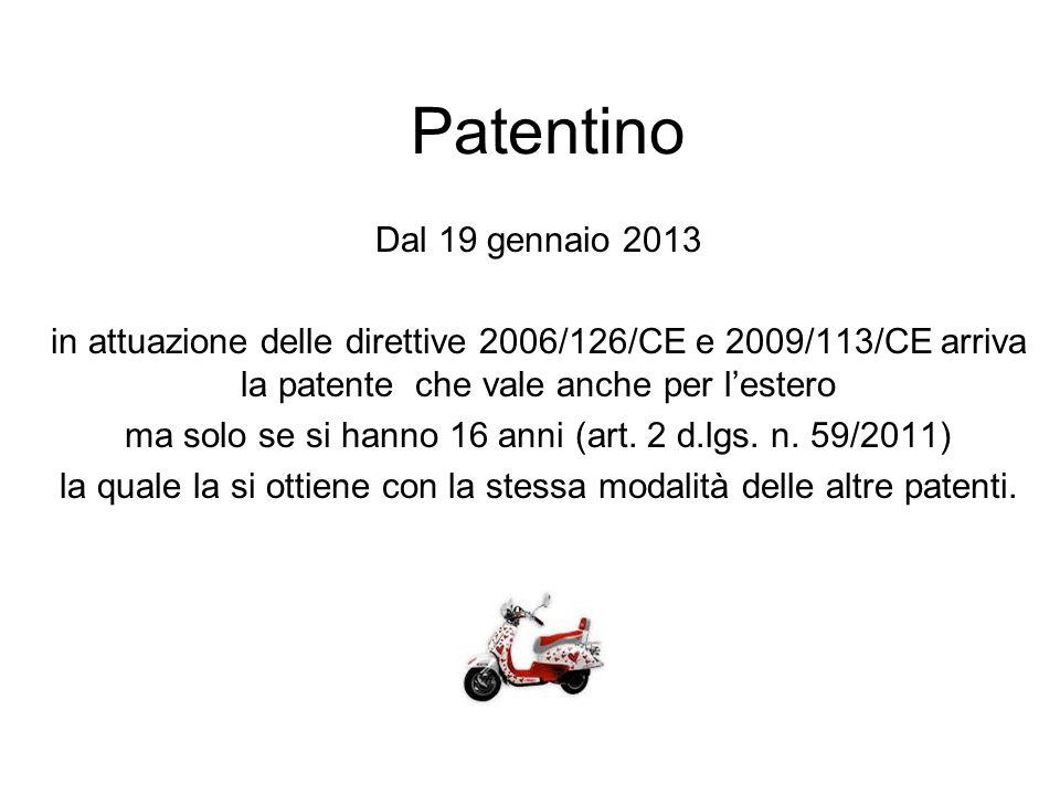 Patentino Dal 19 gennaio 2013 in attuazione delle direttive 2006/126/CE e 2009/113/CE arriva la patente che vale anche per l'estero ma solo se si hann