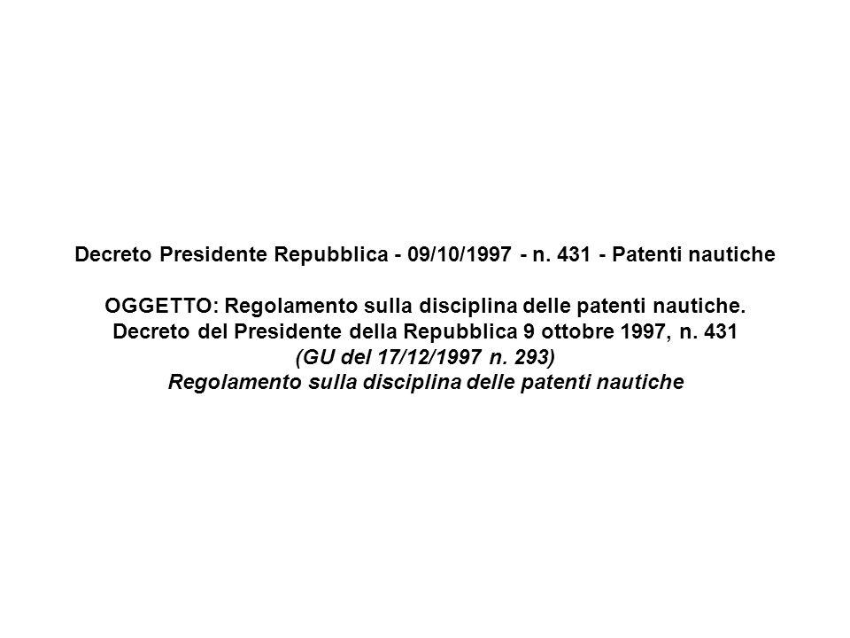 Decreto Presidente Repubblica - 09/10/1997 - n. 431 - Patenti nautiche OGGETTO: Regolamento sulla disciplina delle patenti nautiche. Decreto del Presi