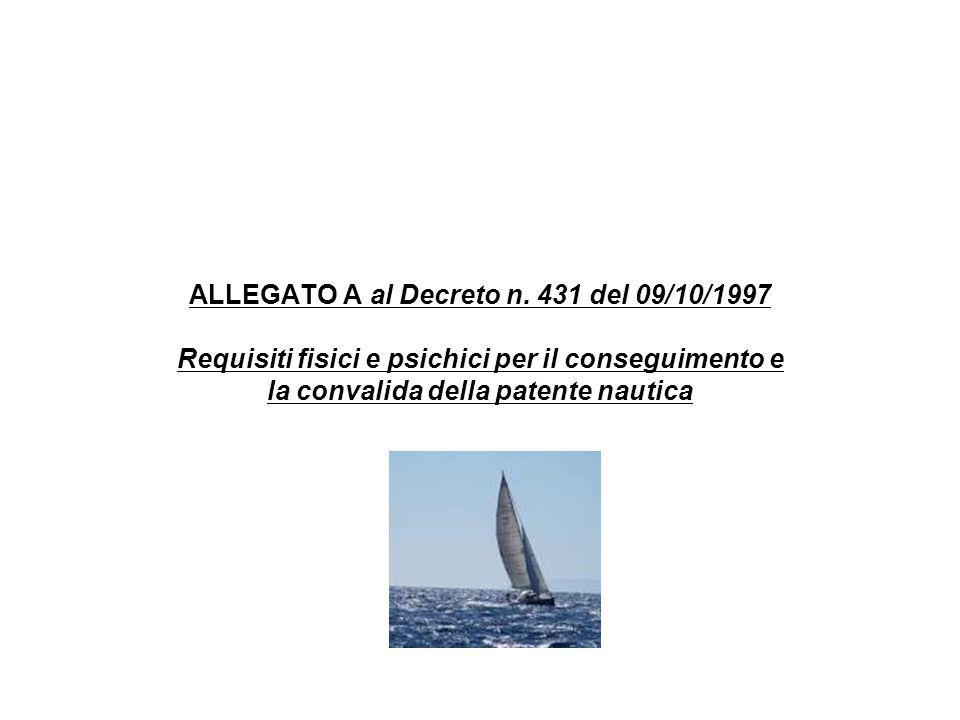 ALLEGATO A al Decreto n. 431 del 09/10/1997 Requisiti fisici e psichici per il conseguimento e la convalida della patente nautica