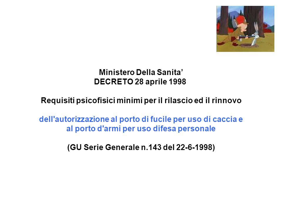 Ministero Della Sanita' DECRETO 28 aprile 1998 Requisiti psicofisici minimi per il rilascio ed il rinnovo dell'autorizzazione al porto di fucile per u