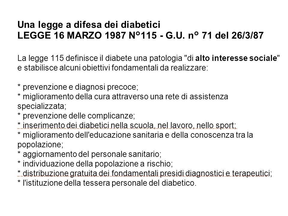 Una legge a difesa dei diabetici LEGGE 16 MARZO 1987 N°115 - G.U. n° 71 del 26/3/87 La legge 115 definisce il diabete una patologia