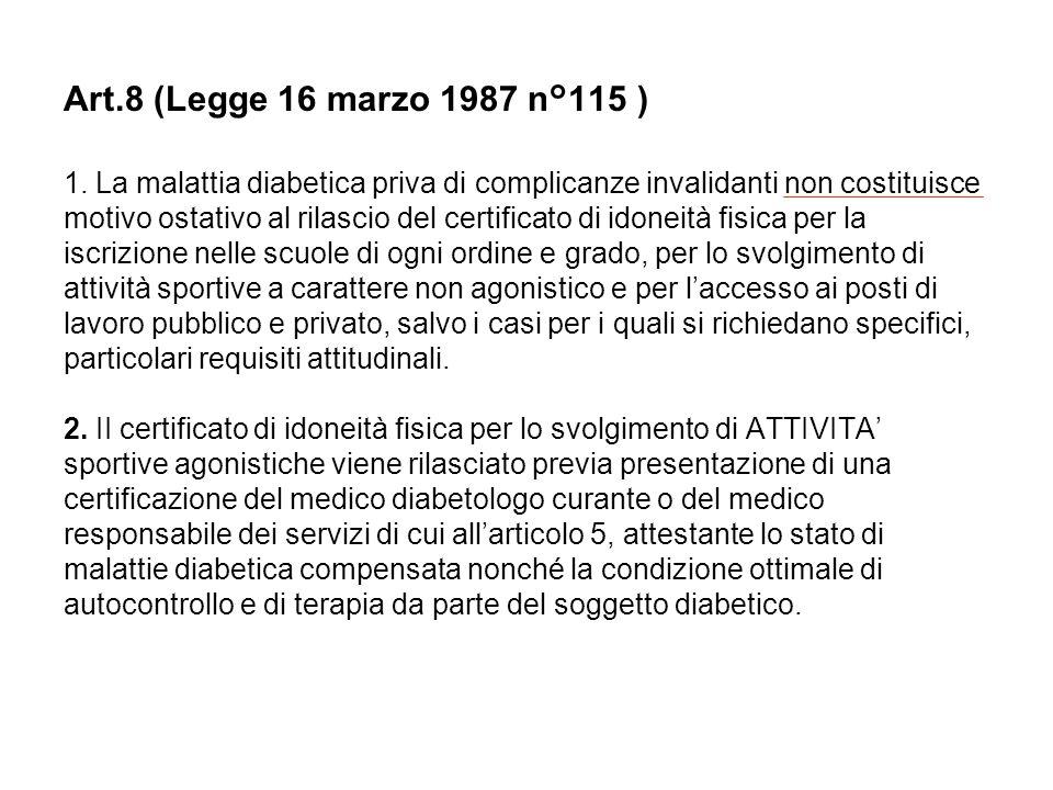 Art.8 (Legge 16 marzo 1987 n°115 ) 1. La malattia diabetica priva di complicanze invalidanti non costituisce motivo ostativo al rilascio del certifica