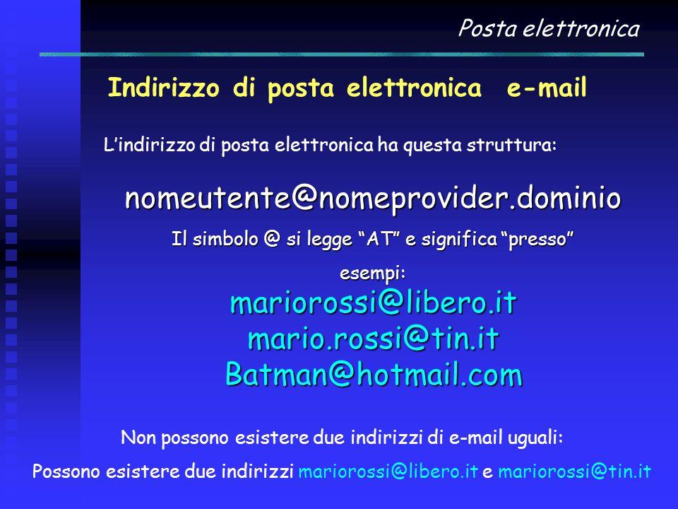 Posta elettronica Indirizzo di posta elettronica e-mail L'indirizzo di posta elettronica ha questa struttura: nomeutente@nomeprovider.dominio Il simbo