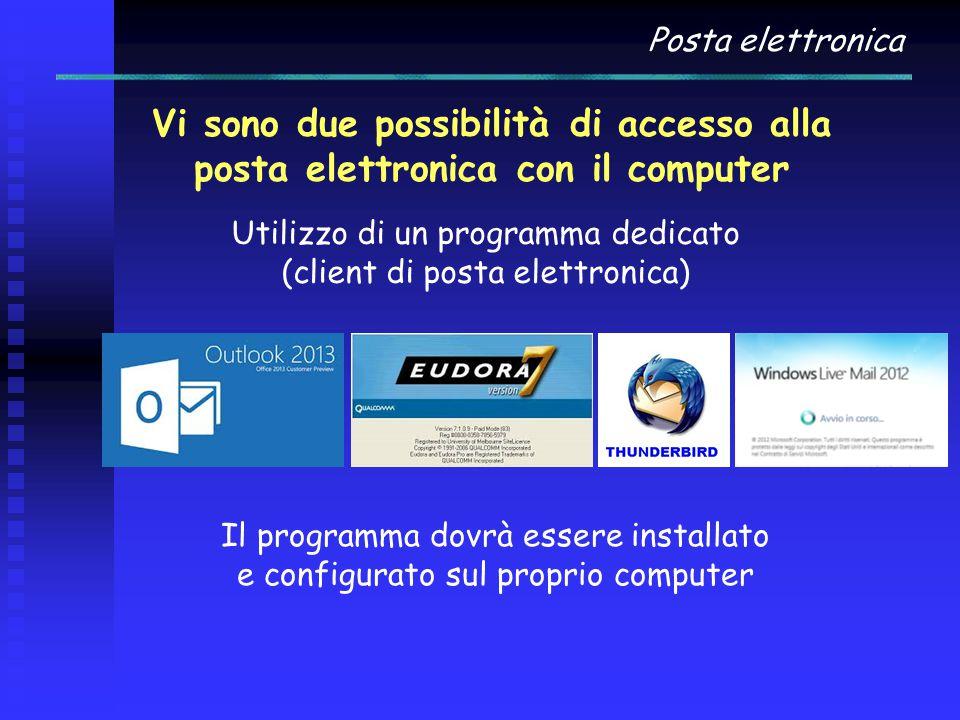 Posta elettronica Vi sono due possibilità di accesso alla posta elettronica con il computer Utilizzo di un programma dedicato (client di posta elettro