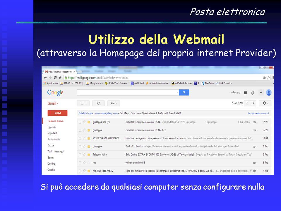 Posta elettronica Utilizzo della Webmail (attraverso la Homepage del proprio internet Provider) Si può accedere da qualsiasi computer senza configurar
