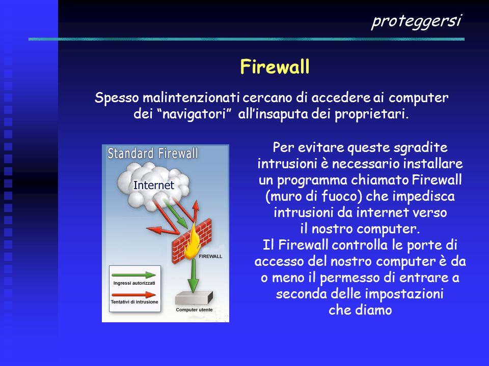proteggersi Per evitare queste sgradite intrusioni è necessario installare un programma chiamato Firewall (muro di fuoco) che impedisca intrusioni da internet verso il nostro computer.