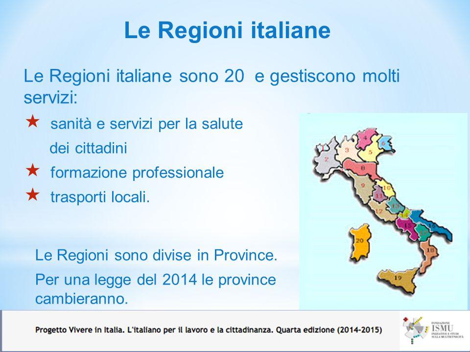 Le Regioni italiane Le Regioni italiane sono 20 e gestiscono molti servizi:  sanità e servizi per la salute dei cittadini  formazione professionale