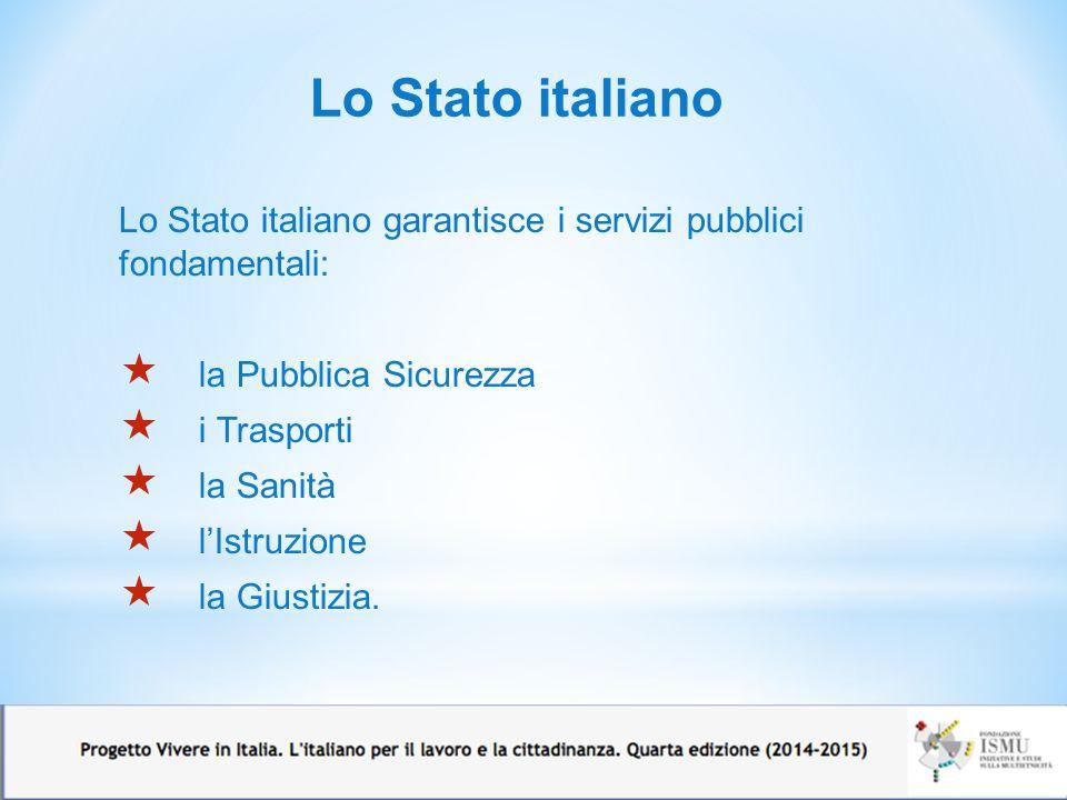 Lo Stato italiano Lo Stato italiano garantisce i servizi pubblici fondamentali:  la Pubblica Sicurezza  i Trasporti  la Sanità  l'Istruzione  la
