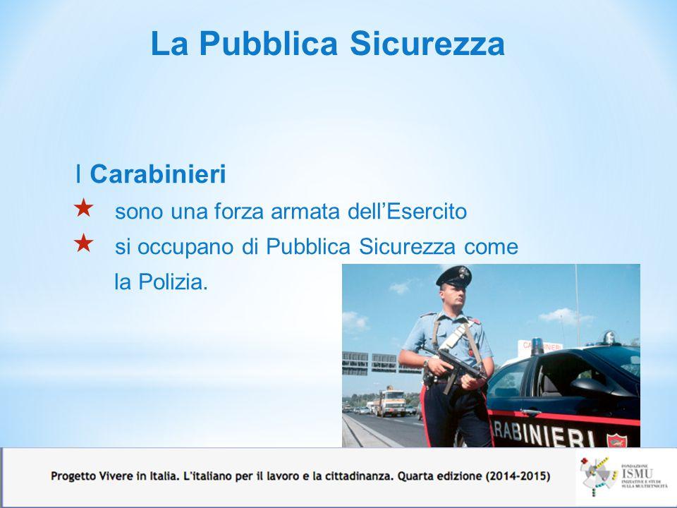 La Pubblica Sicurezza I NAS  sono i Nuclei Antisofisticazione e Sanità dei Carabinieri  si occupano di controllare gli alimenti.