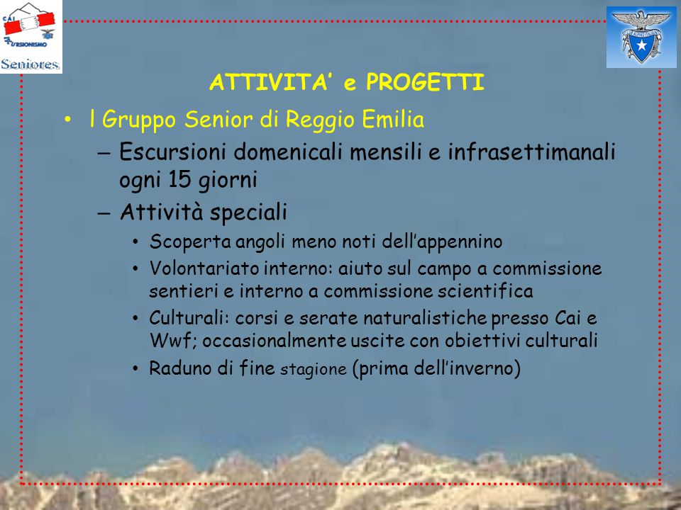 ATTIVITA' e PROGETTI l Gruppo Senior di Reggio Emilia – Escursioni domenicali mensili e infrasettimanali ogni 15 giorni – Attività speciali Scoperta a