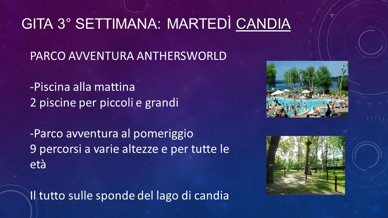 CANDIA GITA 3° SETTIMANA: MARTEDÌ CANDIA PARCO AVVENTURA ANTHERSWORLD -Piscina alla mattina 2 piscine per piccoli e grandi -Parco avventura al pomerig