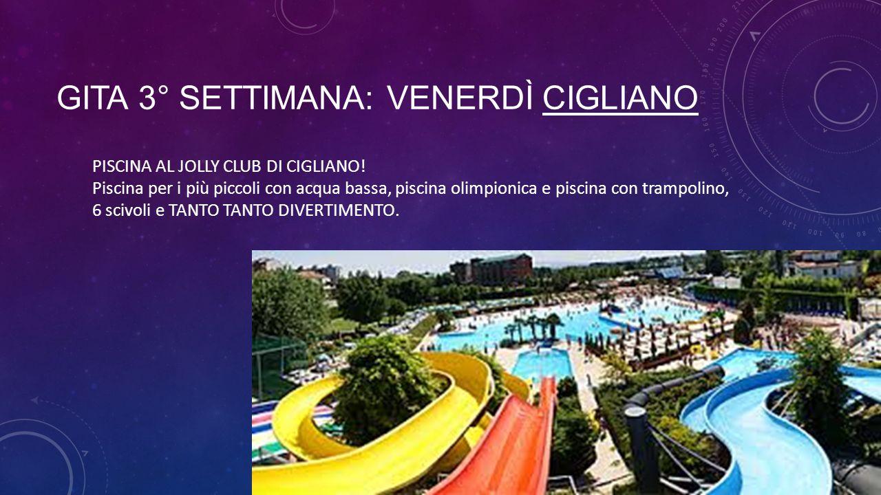 GITA 3° SETTIMANA: VENERDÌ CIGLIANO PISCINA AL JOLLY CLUB DI CIGLIANO! Piscina per i più piccoli con acqua bassa, piscina olimpionica e piscina con tr