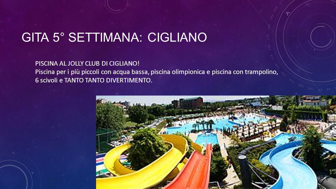 GITA 5° SETTIMANA: CIGLIANO PISCINA AL JOLLY CLUB DI CIGLIANO! Piscina per i più piccoli con acqua bassa, piscina olimpionica e piscina con trampolino