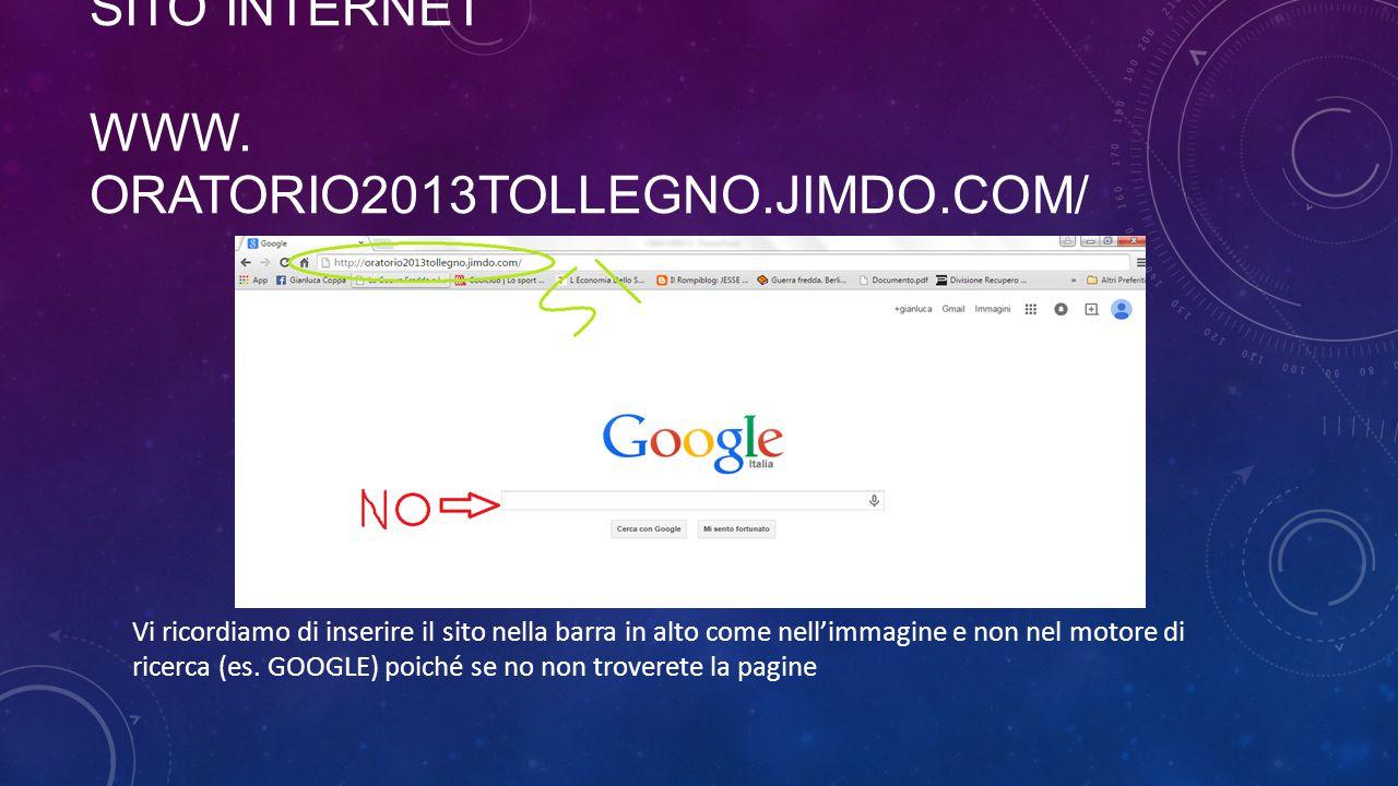 SITO INTERNET WWW. ORATORIO2013TOLLEGNO.JIMDO.COM/ Vi ricordiamo di inserire il sito nella barra in alto come nell'immagine e non nel motore di ricerc