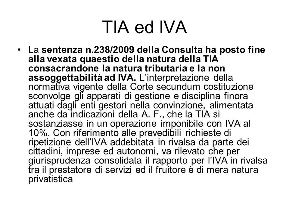 TIA ed IVA La sentenza n.238/2009 della Consulta ha posto fine alla vexata quaestio della natura della TIA consacrandone la natura tributaria e la non assoggettabilità ad IVA.