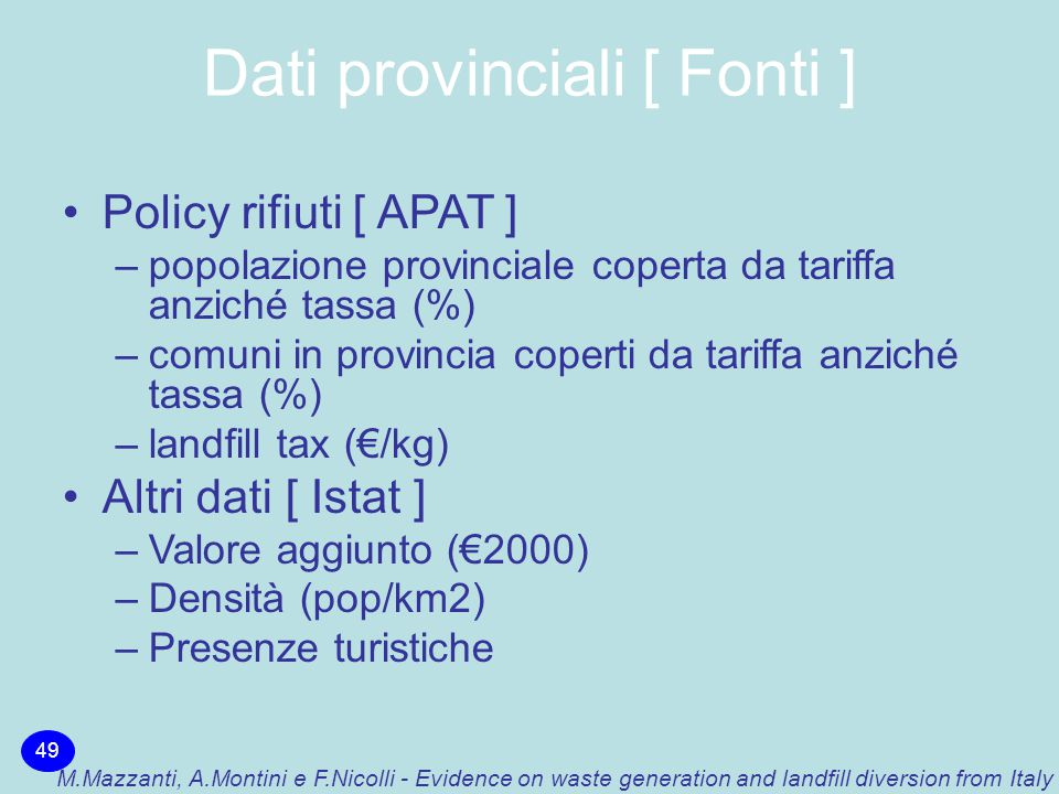 Dati provinciali [ Fonti ] 49 M.Mazzanti, A.Montini e F.Nicolli - Evidence on waste generation and landfill diversion from Italy Policy rifiuti [ APAT