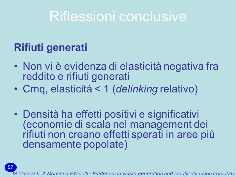 Riflessioni conclusive 57 M.Mazzanti, A.Montini e F.Nicolli - Evidence on waste generation and landfill diversion from Italy Rifiuti generati Non vi è