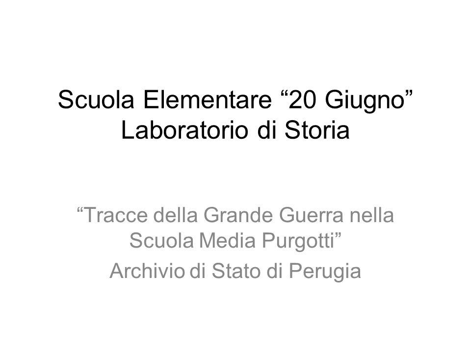 """Scuola Elementare """"20 Giugno"""" Laboratorio di Storia """"Tracce della Grande Guerra nella Scuola Media Purgotti"""" Archivio di Stato di Perugia"""