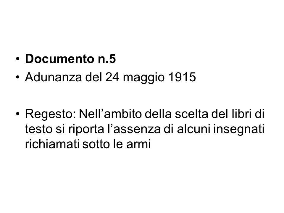 Documento n.5 Adunanza del 24 maggio 1915 Regesto: Nell'ambito della scelta del libri di testo si riporta l'assenza di alcuni insegnati richiamati sot