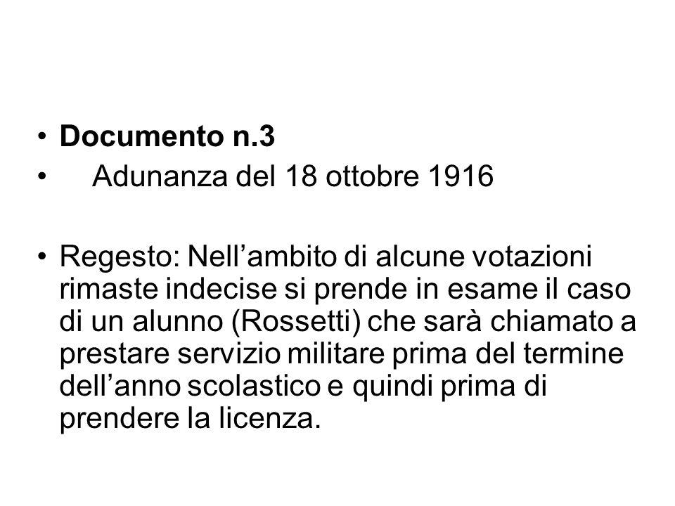 Documento n.3 Adunanza del 18 ottobre 1916 Regesto: Nell'ambito di alcune votazioni rimaste indecise si prende in esame il caso di un alunno (Rossetti