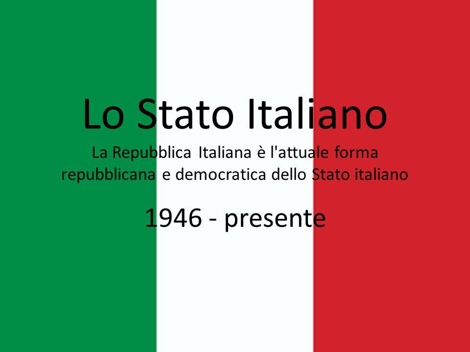 Lo Stato Italiano La Repubblica Italiana è l'attuale forma repubblicana e democratica dello Stato italiano 1946 - presente