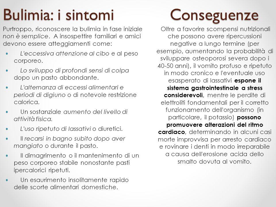 Bulimia: i sintomi Conseguenze Purtroppo, riconoscere la bulimia in fase iniziale non è semplice. A insospettire familiari e amici devono essere atteg