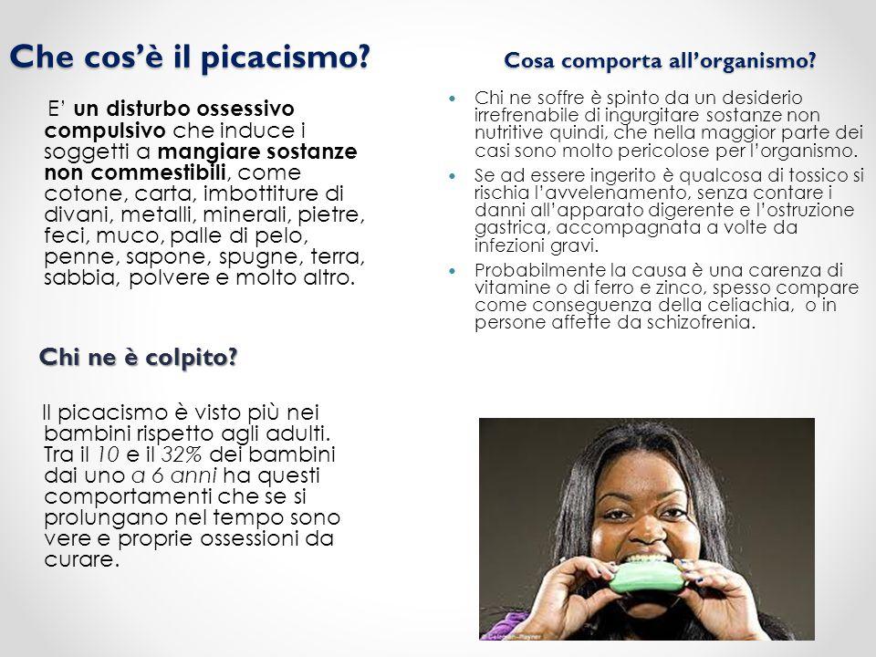 Che cos'è il picacismo? Cosa comporta all'organismo? E' un disturbo ossessivo compulsivo che induce i soggetti a mangiare sostanze non commestibili, c