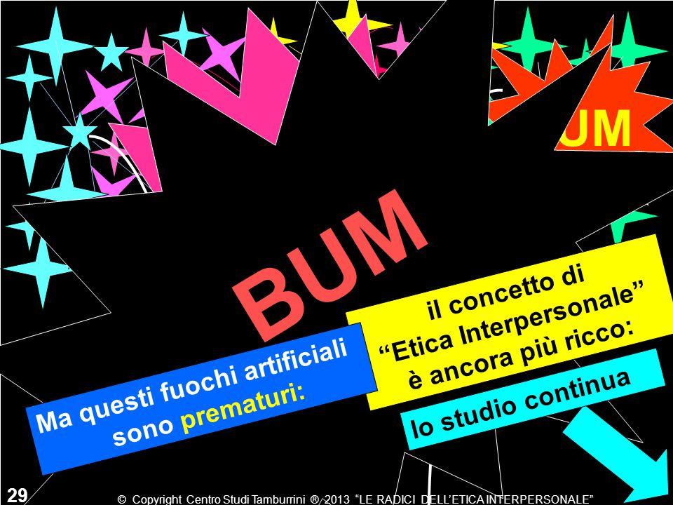 """BUM 29 BUM © Copyright Centro Studi Tamburrini ® 2013 """"LE RADICI DELL'ETICA INTERPERSONALE"""" il concetto di """"Etica Interpersonale"""" è ancora più ricco:"""