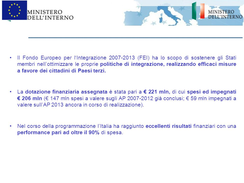 Il Fondo Europeo per l'Integrazione 2007-2013 (FEI) ha lo scopo di sostenere gli Stati membri nell'ottimizzare le proprie politiche di integrazione, r