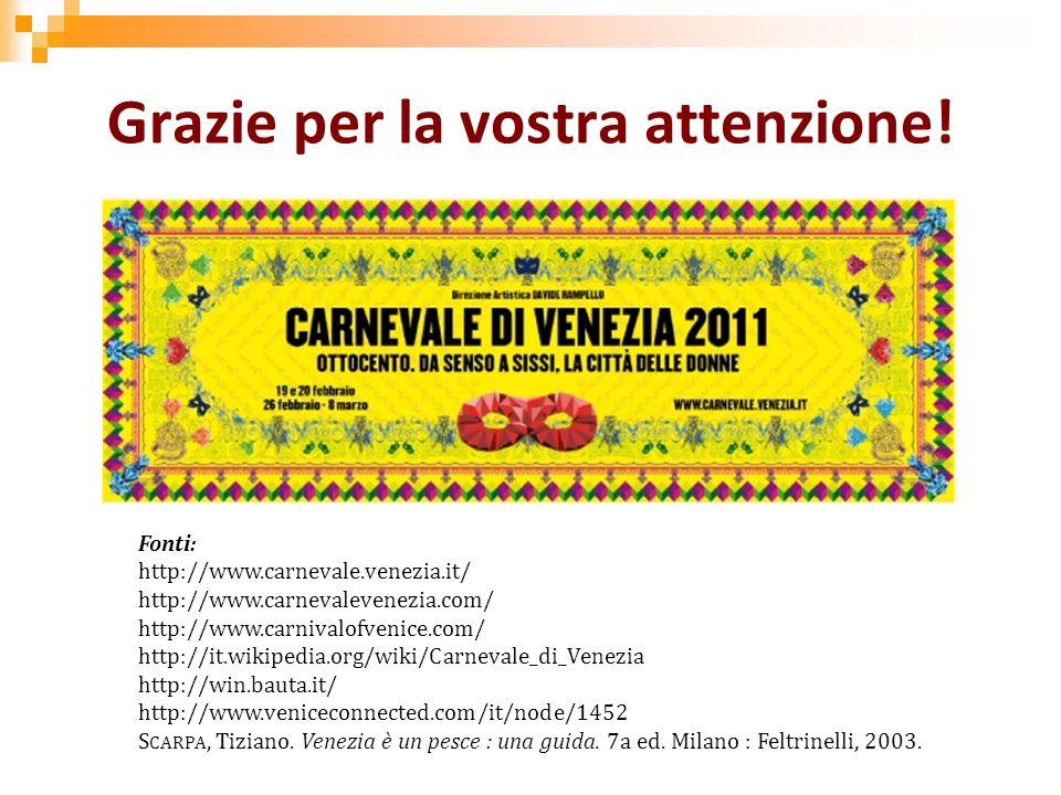 Grazie per la vostra attenzione! Fonti: http://www.carnevale.venezia.it/ http://www.carnevalevenezia.com/ http://www.carnivalofvenice.com/ http://it.w