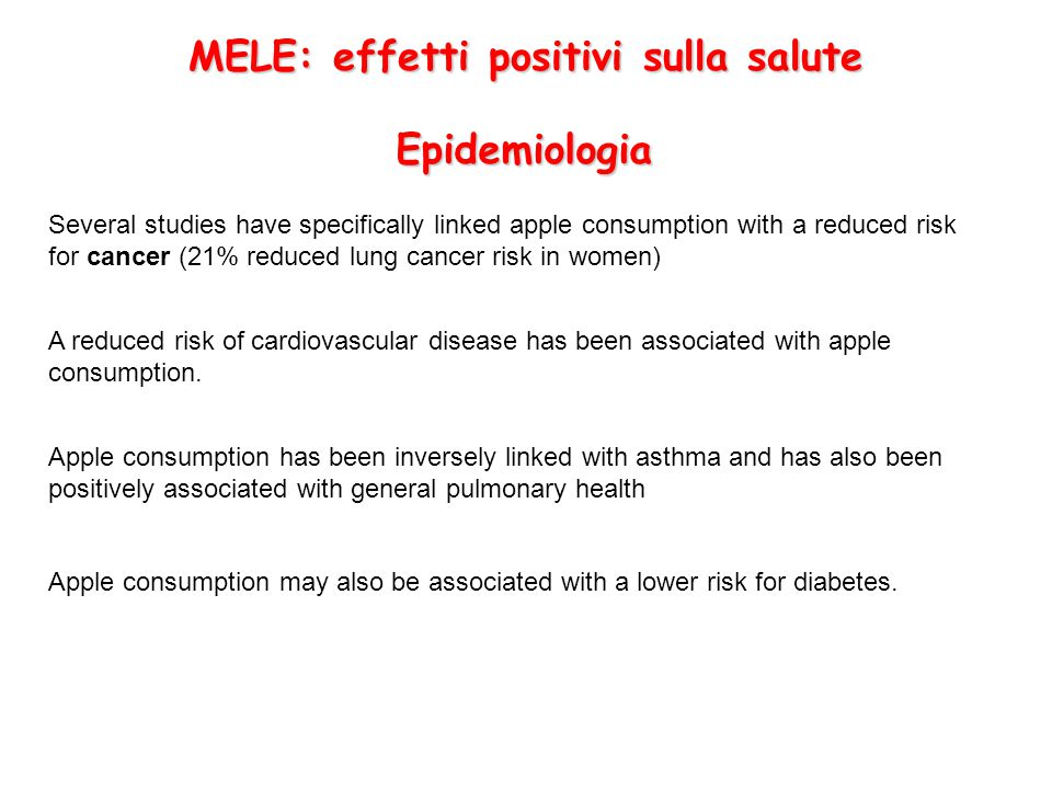 MELE: effetti positivi sulla salute Several studies have specifically linked apple consumption with a reduced risk for cancer (21% reduced lung cancer