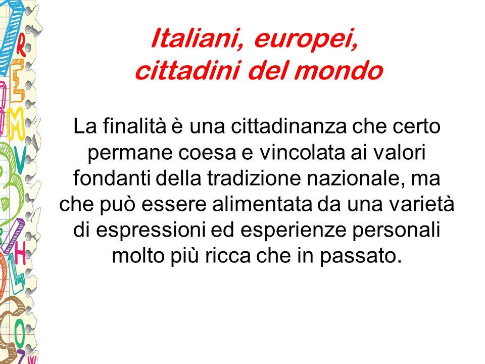 Italiani, europei, cittadini del mondo La finalità è una cittadinanza che certo permane coesa e vincolata ai valori fondanti della tradizione nazional