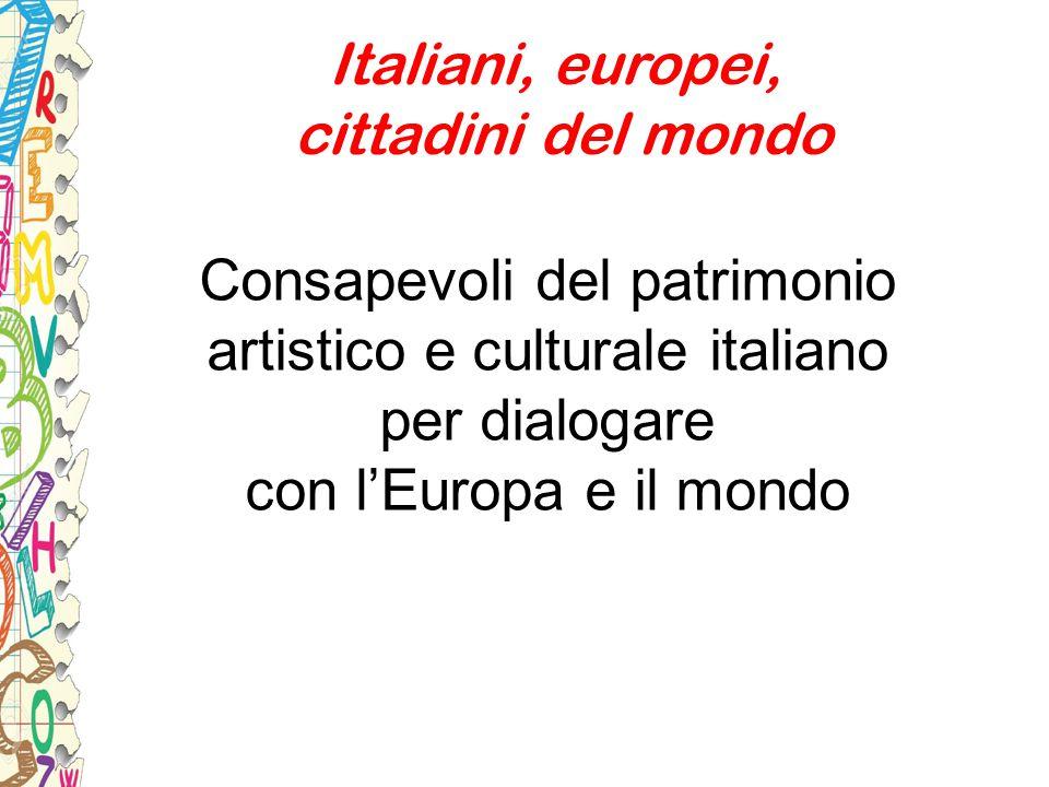 Italiani, europei, cittadini del mondo Consapevoli del patrimonio artistico e culturale italiano per dialogare con l'Europa e il mondo
