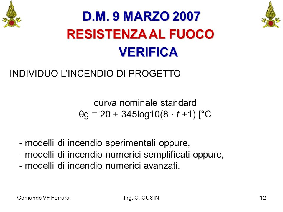 Comando VF FerraraIng. C. CUSIN12 RESISTENZA AL FUOCO D.M. 9 MARZO 2007 curva nominale standard θg = 20 + 345log10(8 ⋅ t +1) [°C INDIVIDUO L'INCENDIO