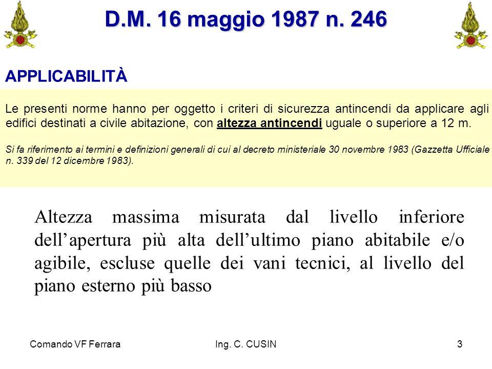 Comando VF FerraraIng. C. CUSIN3 D.M. 16 maggio 1987 n. 246 APPLICABILITÀ Le presenti norme hanno per oggetto i criteri di sicurezza antincendi da app