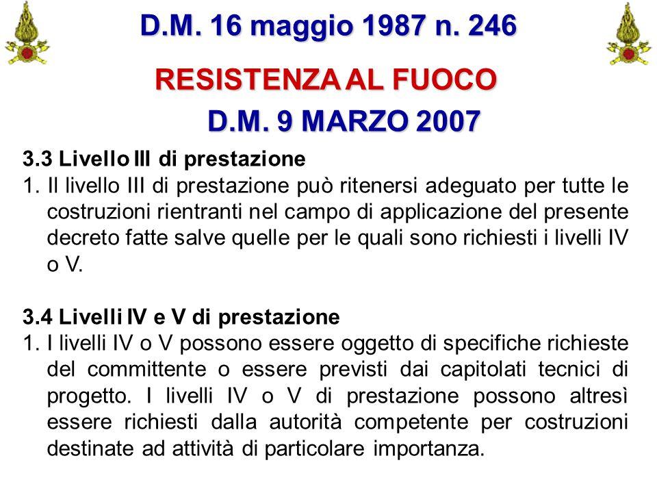 Comando VF FerraraIng. C. CUSIN9 D.M. 16 maggio 1987 n. 246 RESISTENZA AL FUOCO D.M. 9 MARZO 2007 3.3 Livello III di prestazione 1. Il livello III di