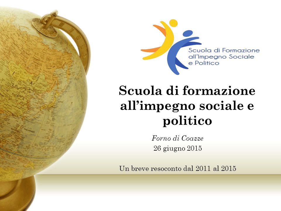 Scuola di formazione all'impegno sociale e politico Forno di Coazze 26 giugno 2015 Un breve resoconto dal 2011 al 2015