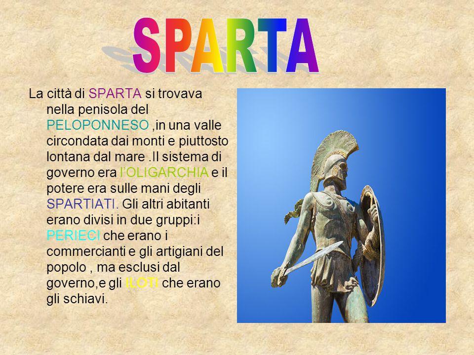 La città di SPARTA si trovava nella penisola del PELOPONNESO,in una valle circondata dai monti e piuttosto lontana dal mare.Il sistema di governo era